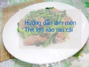 Hướng dẫn làm món thịt lợn xào rau cải